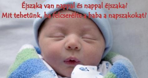Éjszaka van nappal és nappal éjszaka? Mit tehetünk, ha felcserélte a baba a napszakokat?