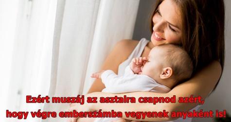 Ezért muszáj az asztalra csapnod azért, hogy végre emberszámba vegyenek anyaként is!