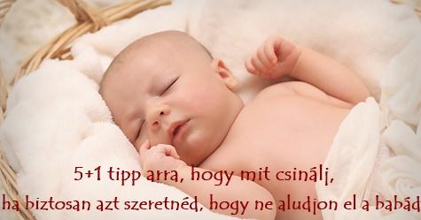 5+1 tipp arra, hogy mit csinálj, ha biztosan azt szeretnéd, hogy ne aludjon el a babád
