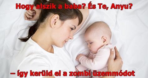 Hogy alszik a baba? És Te, Anyu?– így kerüld el a zombi üzemmódot