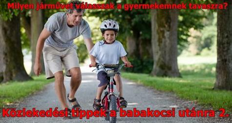 Milyen járművet válasszak a gyermekemnek tavaszra? Közlekedési tippek a babakocsi utánra 2.