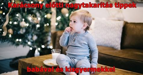 Karácsony előtti nagytakarítás tippek babával és kisgyermekkel