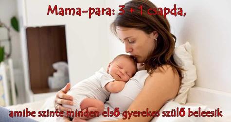 Mama-para: 3 + 1 csapda, amibe szinte minden első gyerekes szülő beleesik