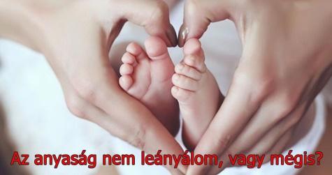 Az anyaság nem leányálom, vagy mégis? Tudatossággal azzá teheted