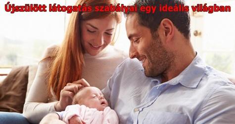 Újszülött látogatás szabályai egy ideális világban