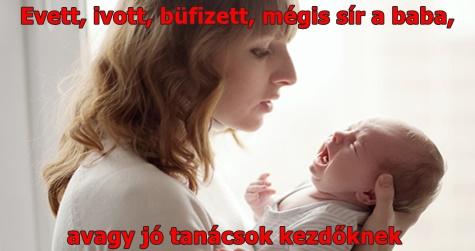 Evett, ivott, büfizett, mégis sír a baba, avagy jó tanácsok kezdőknek
