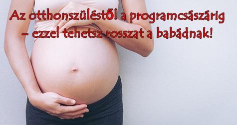 Az otthonszüléstől a programcsászárig – ezzel tehetsz rosszat a babádnak!